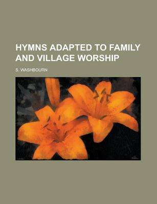 Rarebooksclub.com Hymns Adapted to Family and Village Worship by Washbourn, S. [Paperback] at Sears.com